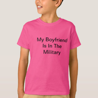 My Boyfriend is in the Military!!! T-shirts