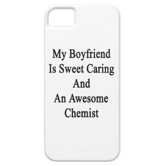 My Boyfriend Is Sweet Caring And An Awesome Chemis Barely There iPhone 5 Case