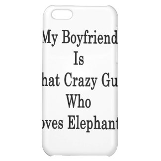 My Boyfriend Is That Crazy Guy Who Loves Elephants iPhone 5C Cover