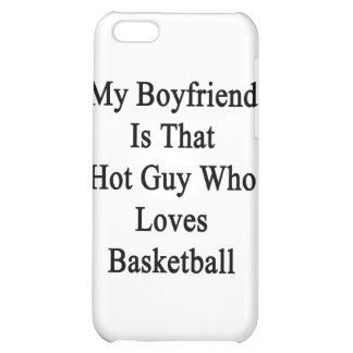 My Boyfriend Is That Hot Guy Who Loves Basketball. Case For iPhone 5C