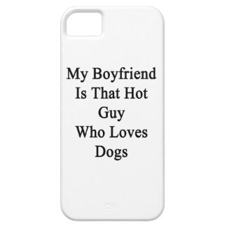 My Boyfriend Is That Hot Guy Who Loves Dogs iPhone 5 Case