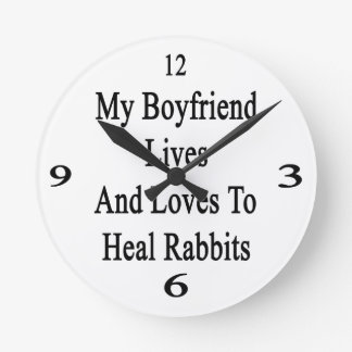 My Boyfriend Lives And Loves To Heal Rabbits Round Wall Clocks