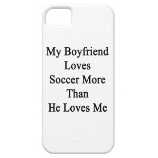 My Boyfriend Loves Soccer More Than He Loves Me iPhone 5 Case