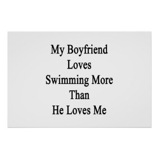 My Boyfriend Loves Swimming More Than He Loves Me Posters