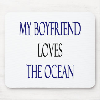 My Boyfriend Loves The Ocean Mouse Pad