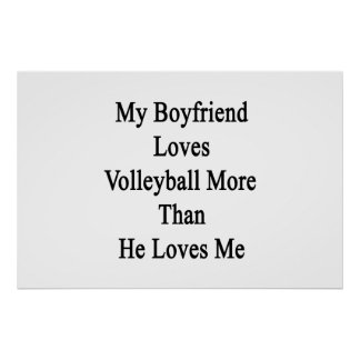 My Boyfriend Loves Volleyball More Than He Loves M Posters