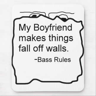 My boyfriend makes things fall off walls. Bass Mouse Pad