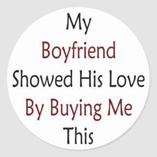 My Boyfriend Showed His Love By Buying Me This Classic Round Sticker