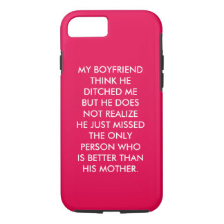 My boyfriend think he ditched me iPhone 7 case