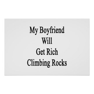 My Boyfriend Will Get Rich Climbing Rocks Posters