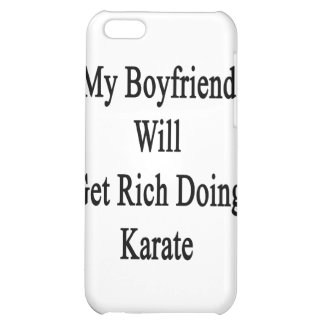 My Boyfriend Will Get Rich Doing Karate iPhone 5C Covers