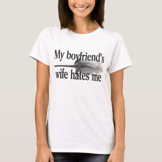 My Boyfriend's Wife Hates Me T-Shirt