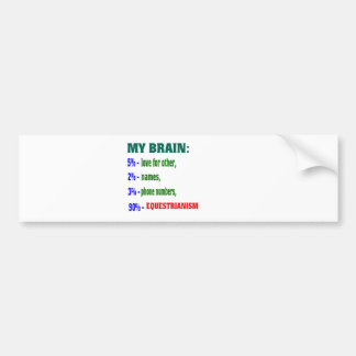 My Brain 90 % Equestrianism. Bumper Sticker