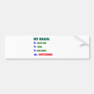 My Brain 90 % Shuffleboard. Bumper Stickers