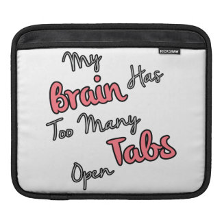 My Brain Has Too Many Tabs Open - Funny Quote iPad Sleeve