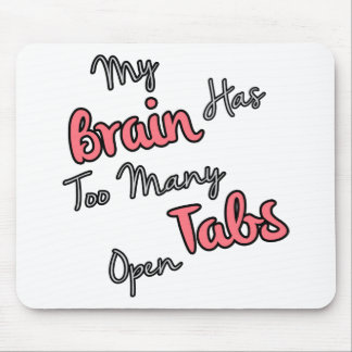 My Brain Has Too Many Tabs Open - Funny Quote Mouse Pad
