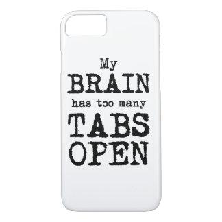 My Brain Has Too Many Tabs Open iPhone 8/7 Case