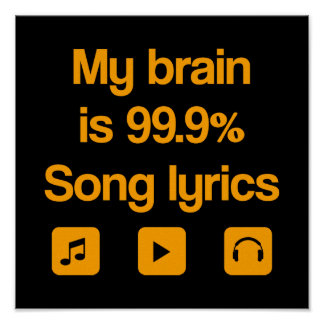 My brain is 99.9% song lyrics poster