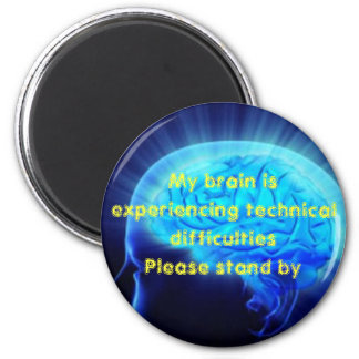 My brain is experiencing technical difficulties 6 cm round magnet