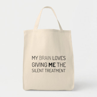 My brain loves giving me the silent treatment grocery tote bag