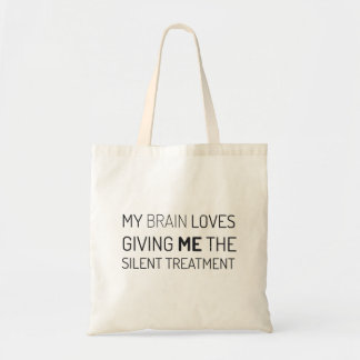 My brain loves giving me the silent treatment budget tote bag