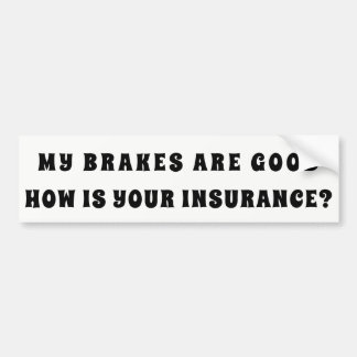 My Brakes Good How Is Your Insurance? Bumper Sticker