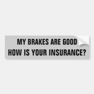 My Brakes/ Your Insurance? Car Bumper Sticker