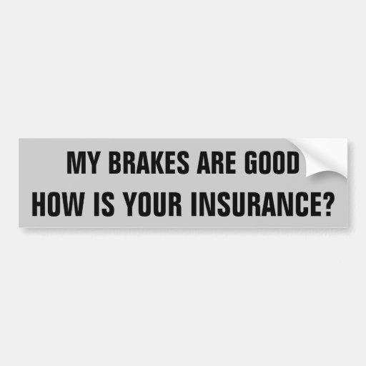 My Brakes/ Your Insurance? Bumper Sticker