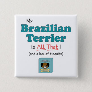 My Brazilian Terrier is All That! 15 Cm Square Badge