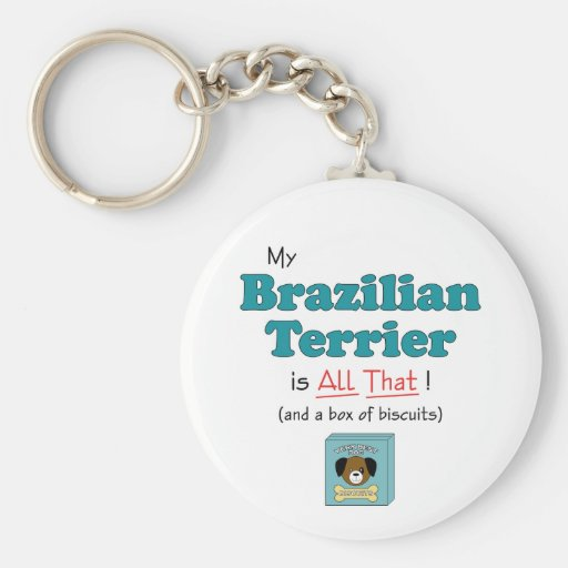 My Brazilian Terrier is All That! Keychains
