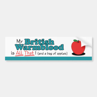 My British Warmblood is All That! Funny Horse Bumper Sticker