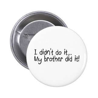 My Brother Did It 6 Cm Round Badge