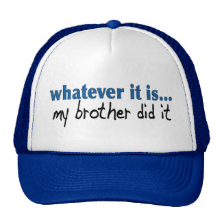 My brother did it mesh hats