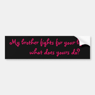 My brother fights for your life!         what d... bumper sticker
