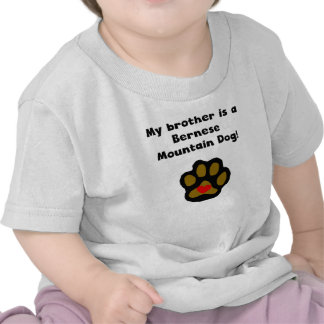My Brother Is A Bernese Mountain Dog Tee Shirt