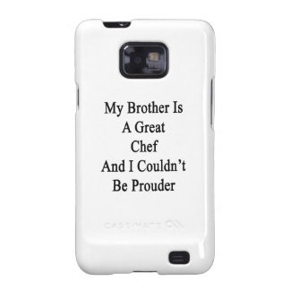 My Brother Is A Great Chef And I Couldn t Be Proud Samsung Galaxy SII Case
