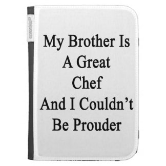 My Brother Is A Great Chef And I Couldn t Be Proud Kindle 3 Cases