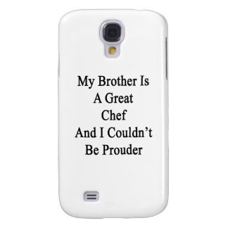 My Brother Is A Great Chef And I Couldn t Be Proud Galaxy S4 Case