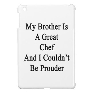 My Brother Is A Great Chef And I Couldn t Be Proud iPad Mini Case