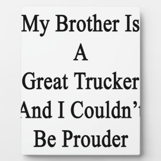 My Brother Is A Great Trucker And I Couldn't Be Pr Display Plaque