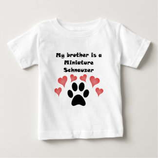 My Brother Is A Miniature Schnauzer Baby T-Shirt