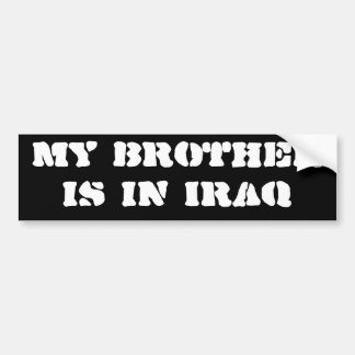 My brother is in Iraq Bumper Sticker