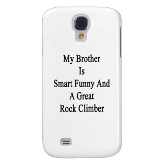 My Brother Is Smart Funny And A Great Rock Climber Samsung Galaxy S4 Covers