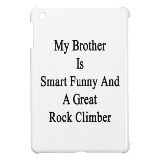 My Brother Is Smart Funny And A Great Rock Climber Cover For The iPad Mini
