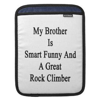My Brother Is Smart Funny And A Great Rock Climber iPad Sleeves