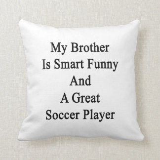 My Brother Is Smart Funny And A Great Soccer Playe Cushion