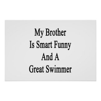 My Brother Is Smart Funny And A Great Swimmer Poster