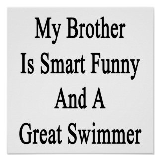My Brother Is Smart Funny And A Great Swimmer Print