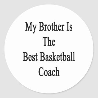 My Brother Is The Best Basketball Coach Round Stickers