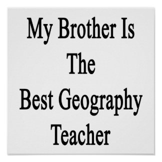 My Brother Is The Best Geography Teacher Print